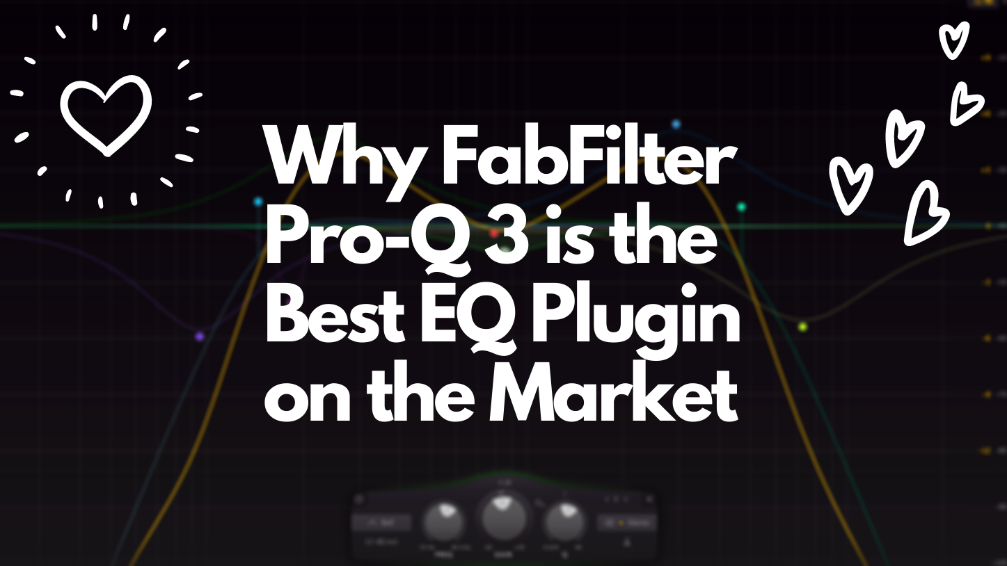 Why FabFilter Pro Q 3 is the Best EQ Plugin on the Market